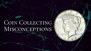 Coin Collecting Misconceptions