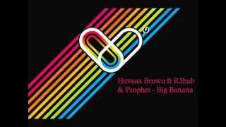 Havana Brown Ft R3hab Prophet Big Banana