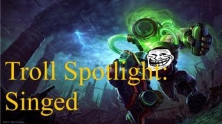 League of Legends Troll Spotlight: Singed [The Mega feed Edition] (a Champion Spotlight Parody)