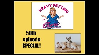 Heavy Petting with Cheri Hardman Episode 50 It's Special
