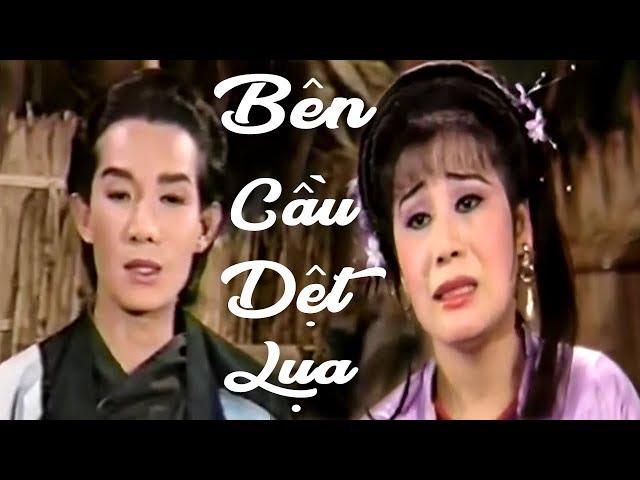 Cải Lương Xưa | Bên Cầu Dệt Lụa - Vũ Linh Tài Linh Diệp Lang | cải lương hồ quảng,tuồng cổ 1975
