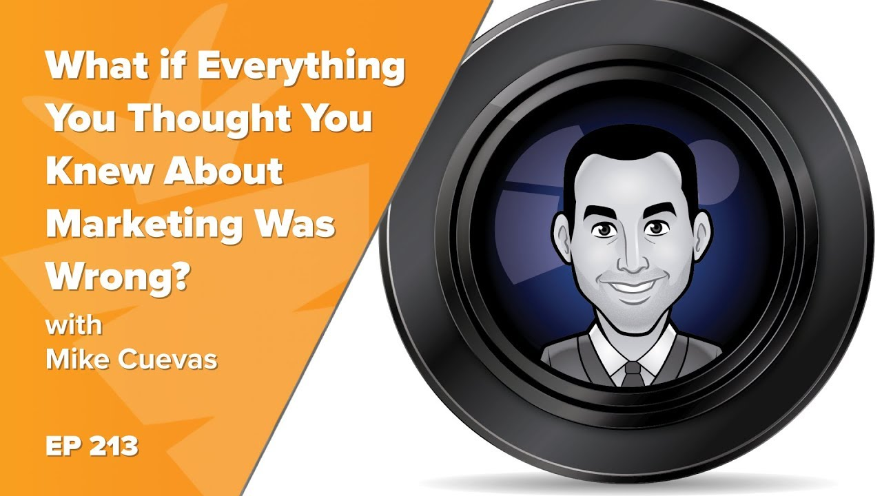What if Everything You Thought You Knew About Marketing Was Wrong? w/ Mike Cuevas