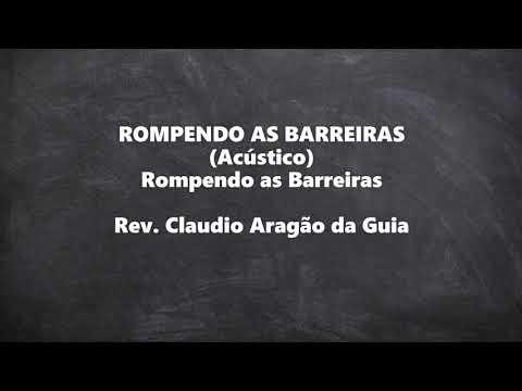 ROMPENDO AS BARREIRAS (Acústico) [Rompendo as Barreiras] - Rev. Claudio Aragão da Guia