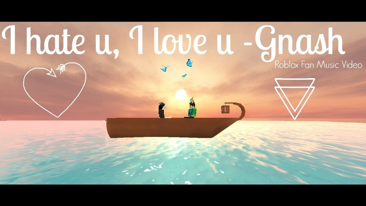 i hate you i love you roblox music video