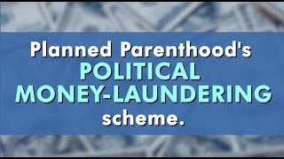 Planned Parenthood's Political Money Laundering