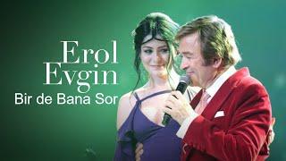 Erol Evgin & Deniz Çakır - Bir de Bana Sor (Konser)