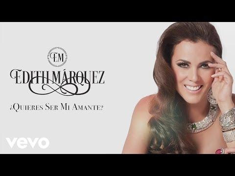 Edith Márquez - ¿Quieres Ser Mi Amante?