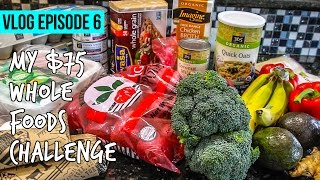 My $75 Whole Foods Meal Prep Challenge VLOG: Ep 6