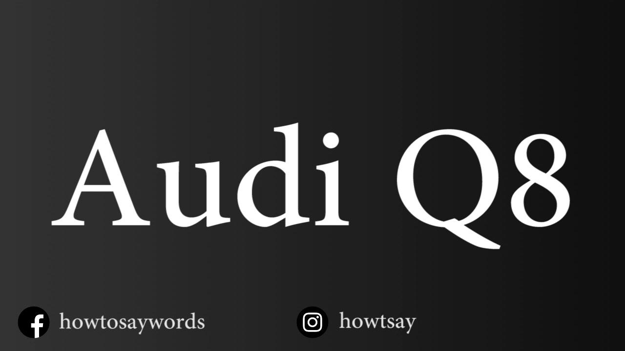 How To Pronounce Audi >> How To Pronounce Audi Q8