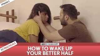 FilterCopy | How To Wake Up Your Better Half | FC Practicals | Episode 2