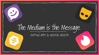 The Medium is the Message | Dating Apps & Mental Health