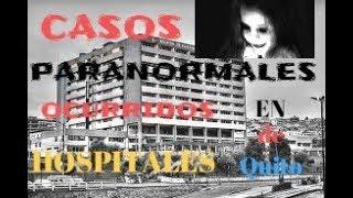 Casos paranormales ocurridos en Hospitales conocidos de Quito