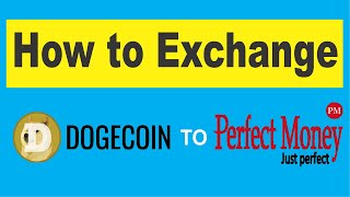 How to exchange dogecoin to perfect money