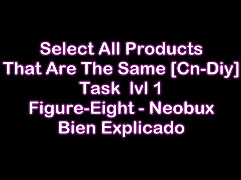 Select All Products That Are The Same [Cn-Diy] / task  lvl 1 Figure-Eight