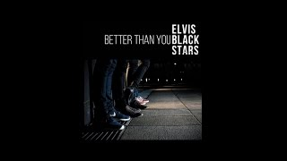 ELVIS BLACK STARS - Better Than You (Radio)
