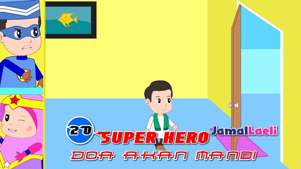 Super Hero Seri 21-Doa Sebelum Mandi-Anak Islam-Bersama Jamal Laeli