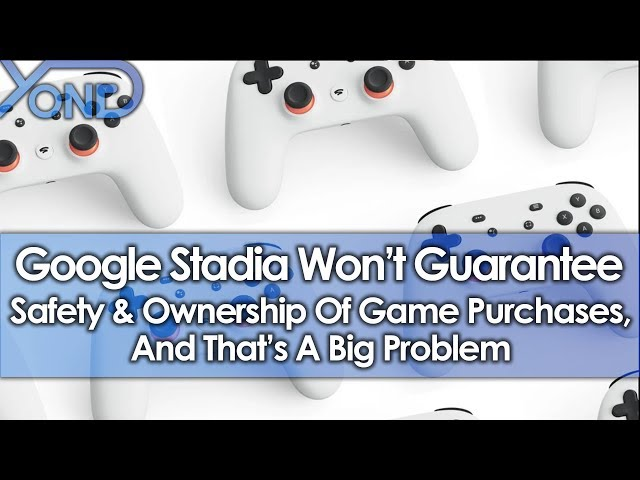 Google Stadia Wont Guarantee Safety & Ownership Of Game Purchases, And Thats A Big Problem