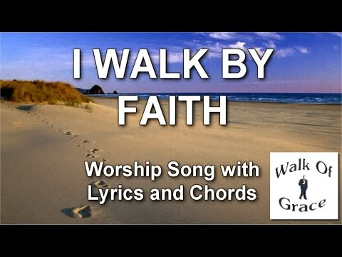 I Walk By Faith - Worship Song with Lyrics and Chords