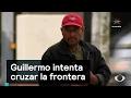 Guillermo intenta cruzar la frontera - Migrantes - Denise Maerker 10 en punto