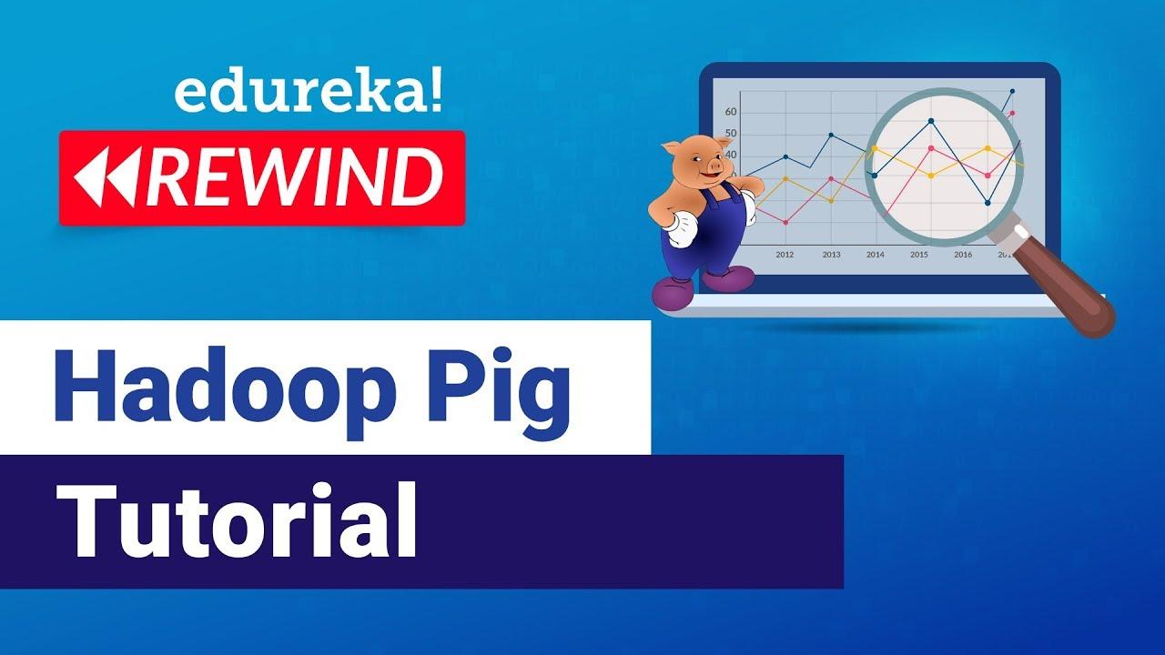 Apache Pig Tutorial | Pig Hadoop Tutorial | Hadoop Training