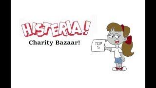 Histeria! Top 5 Of The Charity! Bazaar!