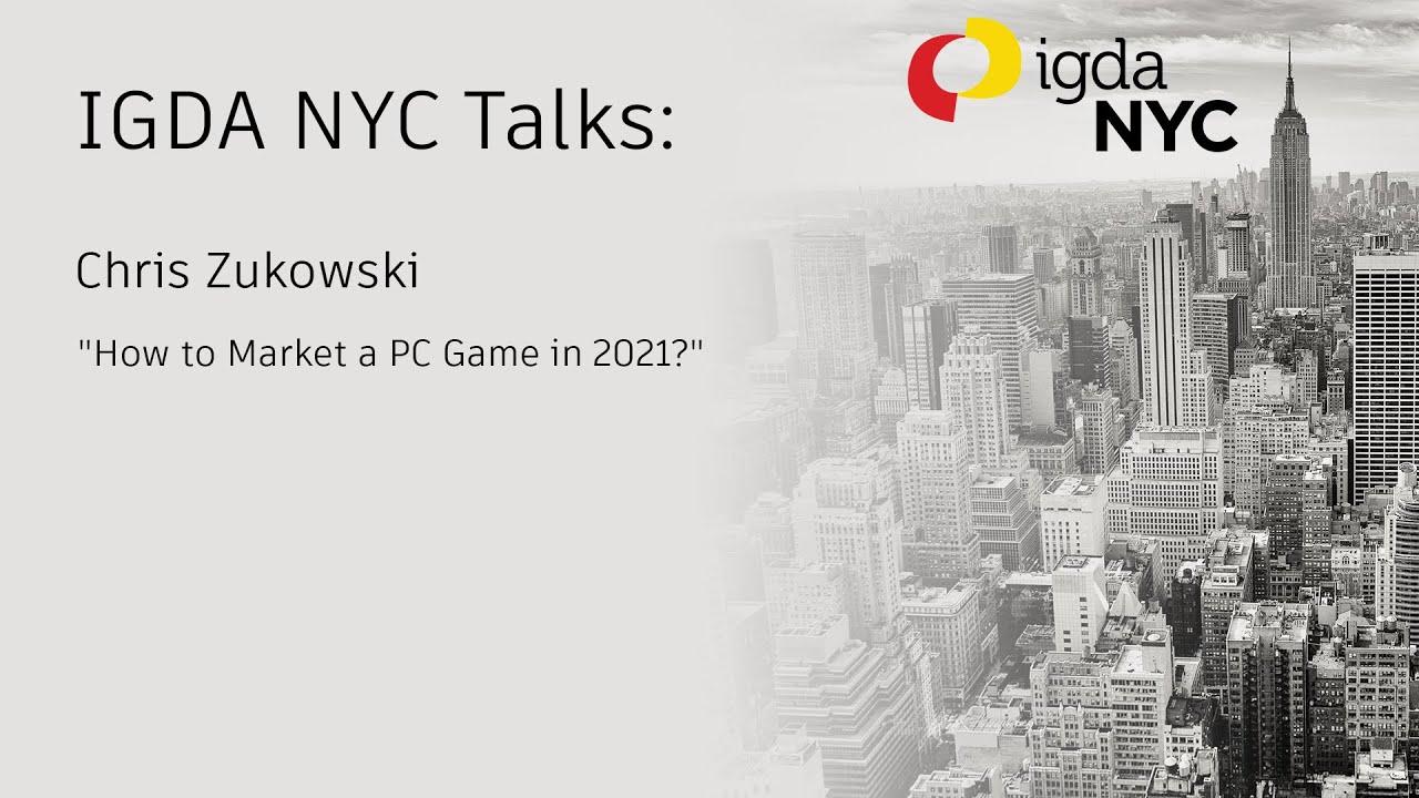 IGDA NYC Talks Online  Chris Zukowski  How to market a PC game in 2021