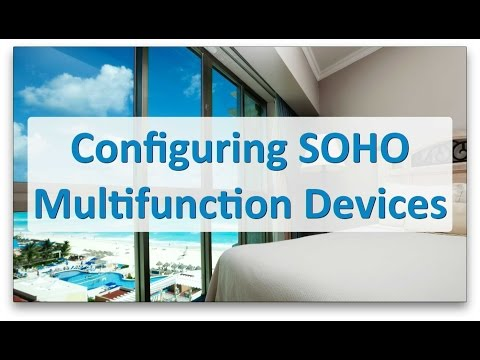 Configuring SOHO Multifunction Devices - CompTIA A+ 220-901 - 1.13