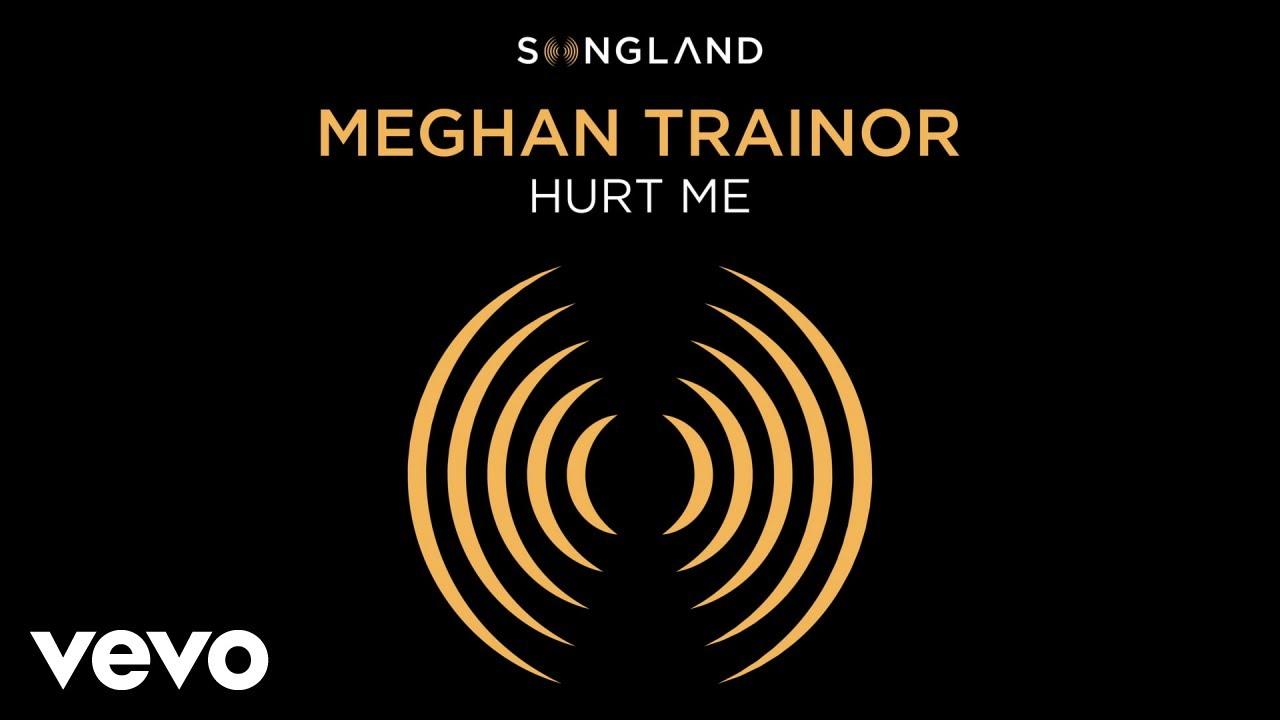 Meghan Trainor - Hurt ...