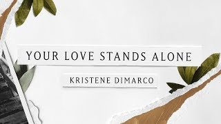 Your Love Stands Alone (Lyric Video) // Kristene DiMarco // Where His Light Was