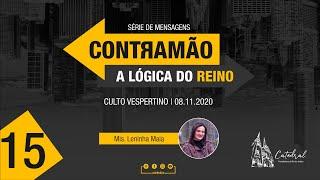 Contramão: a lógica do Reino - parte 15 | Mis. Leninha Maia