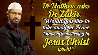 "Dr Mathew asks Dr Zakir, ""Would you like to take away the Peace I have after believing in Jesus ..."""
