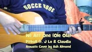 ♪♫ WE ARE ONE (OLE OLA) Pitbull Feat J Lo - Acoustic Guitar Cover By Ash Almond