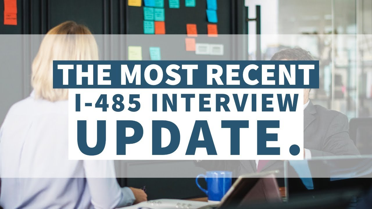 The Most Recent I-485 Interview Update
