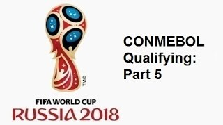 2018 FIFA World Cup: South American Qualifying - Part 5