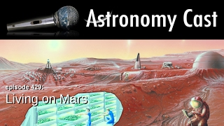 Astronomy Cast Ep. 429: Living On Mars