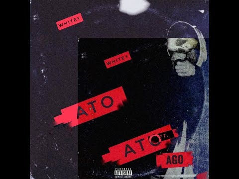 Whitey x Ago - Ato ( Official Audio )