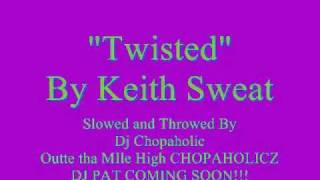 Twisted By Keith Sweat   Slowed and Throwed By Dj Chopaholic