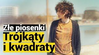 """ZŁE PIOSENKI: Dawid Podsiadło, """"Trójkąty i kwadraty"""""""