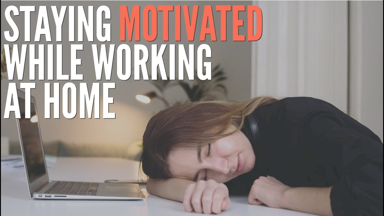 Staying Motivated While Working at Home