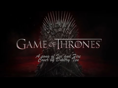 "Game Of Thrones, Soundtrack ""A Song Of Earth And Fire"" Cover By Dmitry Ten"
