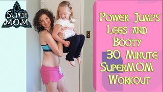 Power Jumps Legs and Booty 30 Minute SuperMOM Workout