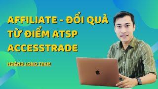 Kiếm tiền với Affiliate Accesstrade và đổi quà từ điểm ATSP Accesstrade (#hoanglongteam)