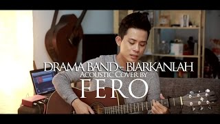 """Drama Band - Biarkanlah"" Acoustic Cover by FERO (Drop 3 half key)"