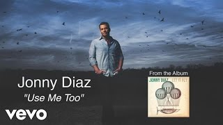 Use Me Too - Jonny Diaz