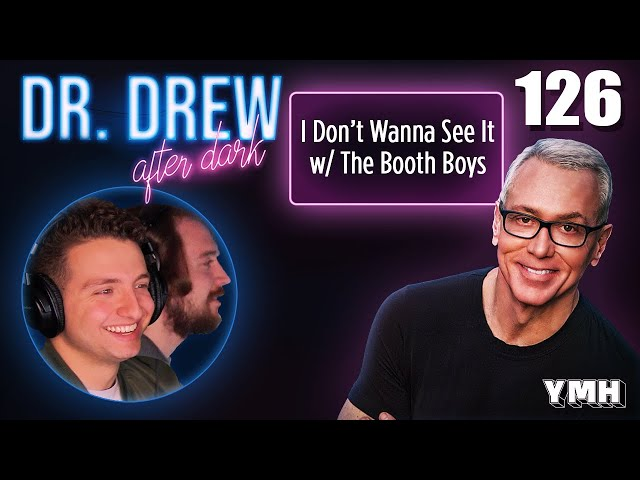 Ep. 126 I Don't Wanna See It w/ The Booth Boys | Dr. Drew After Dark