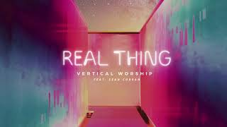 Vertical Worship - Real Thing feat. Sean Curran (Audio)