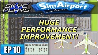 Sim Airport Part 10 ►HUGE PERFORMANCE IMPROVEMENT!◀ Gameplay/Let's Play