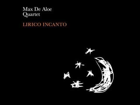 Lirico Incanto - Max De Aloe Quartet (full album) - 2008