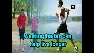 Walking faster can help live longer - Health News