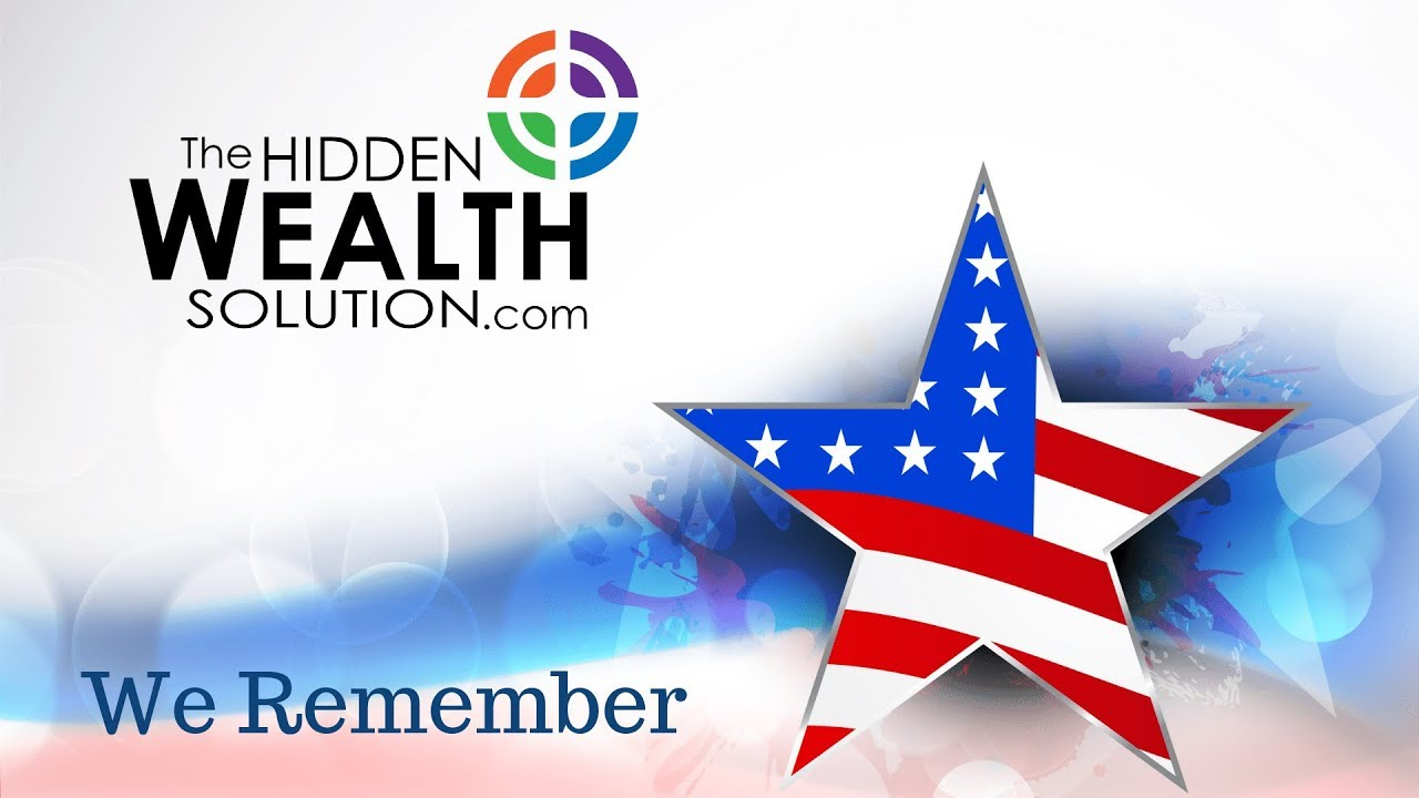 We Remember Hidden Wealth Solution Memorial Day 2019 Youtube